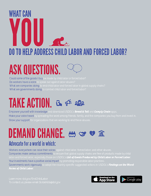 What can you do to help address child labor and forced labor? Ask questions. Take Action. Demand change.