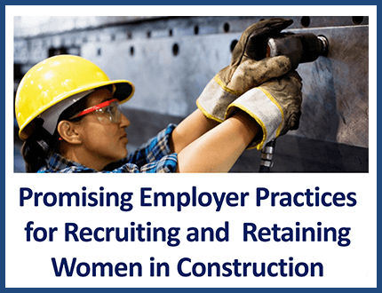 Promising Employer Practices for Recruiting and Retaining Women in Construction