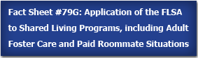 Fact Sheet #79G: Application of the FLSA to Shared Living Programs, including Adult Foster Care and Paid Roommate Situations