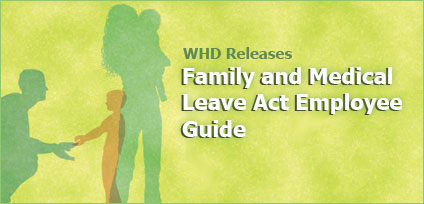 WHD Releases - Family and Medical Leave Act Employee Guide