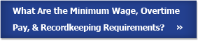 What are the Minimum Wage and Overtime Pay, and Recordkeeping Requirements?