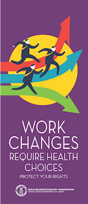 Work Changes Require Health Choices - Protect Your Rights.  To order copies call 866-444-3272.