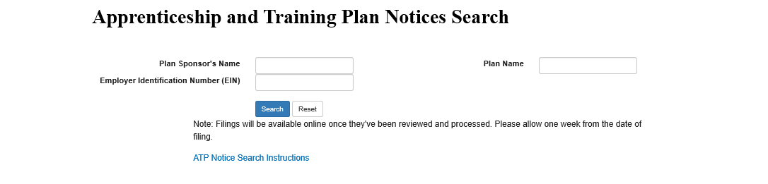 Apprenticeship and Training Plan Notice Search Instructions screenshot. Employer Name entry box, Employer Identification Number (EIN) entry box, Plan Name entry box, Search, Reset buttons. Note: Filings will be available online once they've been reviewed and processed. Please allow one week from the date of filing. ATP Notice Search Instructions link.