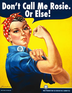 Iconic image of Rosie the Riveter, but with the words 'Don't Call me Rosie. Or Else!' above her head.
