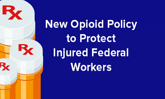 New Opioid Policy to Protect Federal Injured Workers