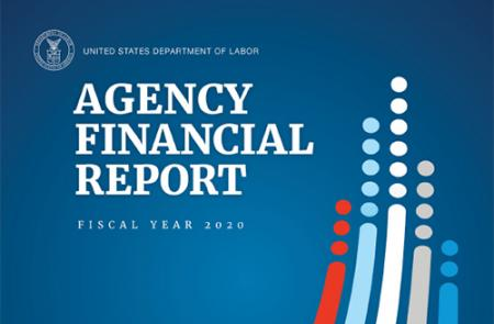 Read the U.S. Department of Labor FY 2020 and past Agency Financial Reports.